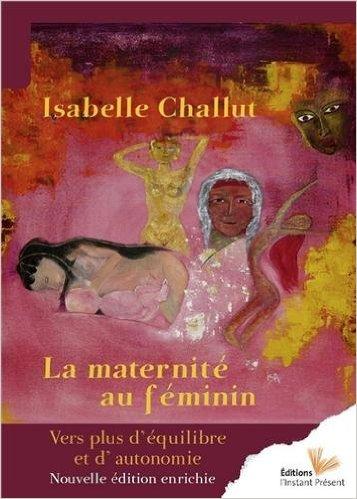 Accoucher et naître en conscience - Isabelle Challut