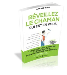 Réveillez le chaman qui est en vous - Arnaud Riou
