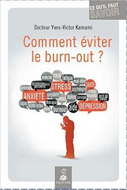 Qu'est ce que le burn-out ? Comment éviter le burn-out? Dr Kamami