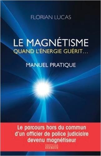 """Ex-flic devenu magnétiseur! Florian Lucas, auteur du """"Magnétisme, quand l'énergie guérit"""""""