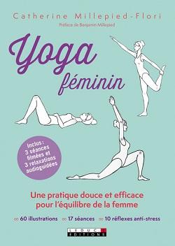 Le yoga féminin. Focaliser sur notre « yin » - Catherine Millepied Flori