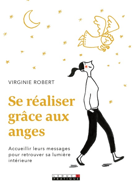 Comment se réaliser grâce aux anges et aux guides? Virginie Robert