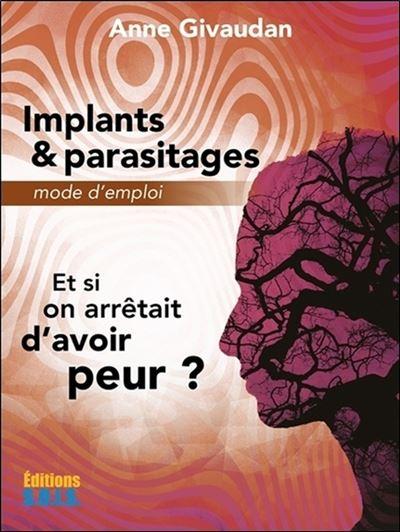 Implants & parasitages : Et si on arrêtait d'avoir peur ? Anne Givaudan
