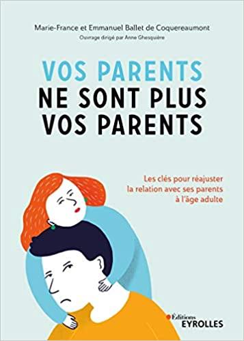 Vos parents ne sont plus vos parents - Emmanuel et Marie-France Ballet de Coquereaumont