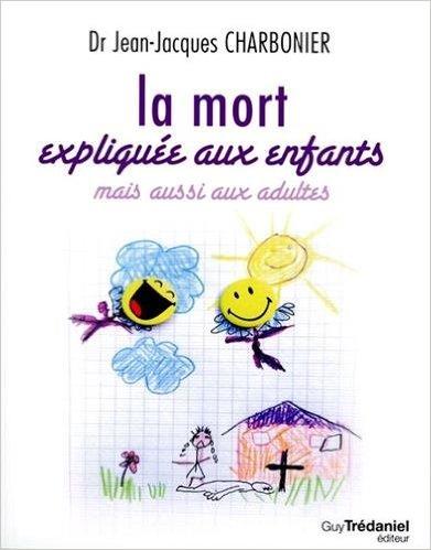 La mort expliquée aux enfants - Dr Jean Jacques Charbonier