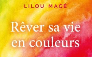 Nouveau ! Rêver sa vie en couleurs, les clés du changement - Lilou Macé